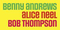 Benny Andrews, Alice Neel, Bob Thompson (January 28-April 7, 2012)