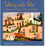 Cover of Talking With Tebe: Clementine Hunter, Memory Artist by Mary E.  Lyons (1998).