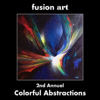 "2nd Annual ""Colorful Abstractions"" Juried Art Competition www.fusionartps.com"