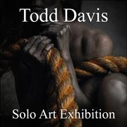 Todd Davis Solo Art Exhibition