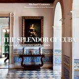 """The Splendor of Cuba: 450 Years of Architecture and Interiors"" is the latest book by West Indian decorative arts scholar Michael Connors."