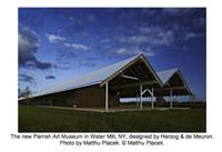 The new Herzog & de Meuron-designed building of the Parrish Art Museum in Water Mill, NY.  Photo: Matthu Placek