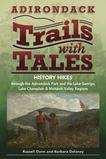 The Clark presents Adirondack Trails with Tales: History Hikes through the Adirondack Park and the Lake George, Lake Champlain & Mohawk Valley Regions by Russell Dunn and Barbara Delaney .