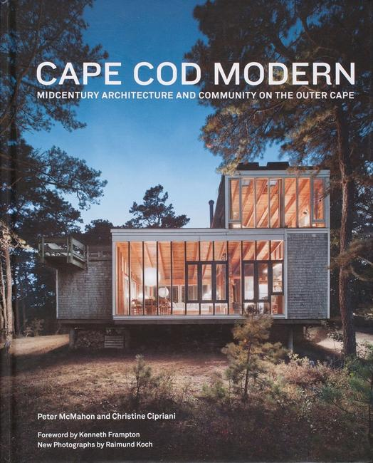 Cape Cod Modern: Midcentury Architecture and Community on the Outer Cape by Peter McMahon and Christine Cipriani.