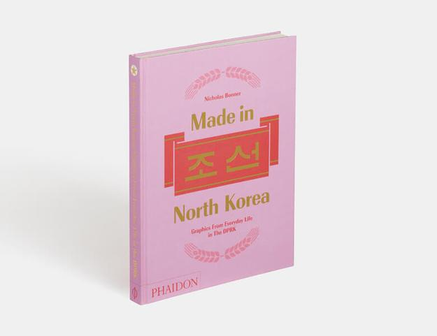 Made in North Korea by Nicholas Bonner.  Published by Phaidon