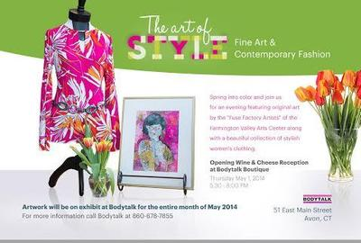 "The Art of Style: Fine Art & Contemporary Fashion"" Featuring The Fuse Factory Artists of The Farmington Valley Arts Center at Bodytalk Boutique May 1, 2014, 5:30-8:00 p.m"