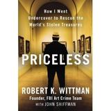 """Priceless: How I Went Undercover to Rescue the World's Stolen Treasures'' by Robert K.  Wittman."