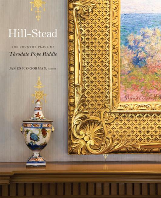 Hill-Stead : The Country Place of Theodate Pope Riddle by James F.  O'Gorman , Edward S.  Cooke, Jr.  , Allyson M.  Hayward