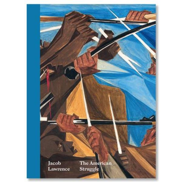 """Jacob Lawrence: The American Struggle"" at the Peabody Essex Museum, published by Peabody Essex Museum / University of Washington Press"
