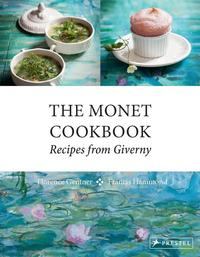 The Monet Cookbook: Recipes From Giverny, by Florence Gentner, with photographs by Francis Hammond (Prestel).
