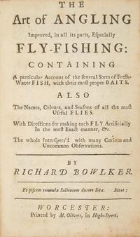Richard Bowlker, The Art of Angling Improved in All Its parts, Especially Fly-Fishing.  Worcester: [1747? or 1758?].  First edition.  Est.  $700-1,000