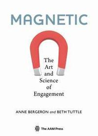 Magnetic: The Art and Science of Engagement (The AAM Press, May 2013)