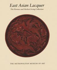 "Cover of ""East Asian Lacquer: The Florence and Herbert Irving Collection"" MetPublications 
