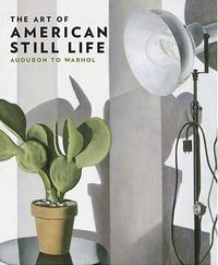 The Art of American Still Life: Audubon to Warhol, catalog cover.