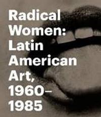 "Catalog cover for ""Radical Women: Latin American Art, 1960-1985,"" Courtesy of the Hammer Museum"