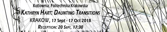 Kathryn Hart: Daunting Transitions - Krakow, 17 Sep - 17 Oct