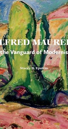 Alfred Maurer: At the Vanguard of Modernism by Stacey B.  Epstein
