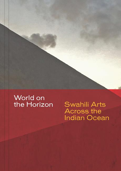 World on the Horizon: Swahili Arts Across the Indian Ocean, Prita Meier and Allyson Purpura, eds., 2018.  © Board of Trustees of the University of Illinois on behalf of Krannert Art Museum
