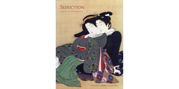 Seduction: Japan's Floating World | The John C.  Weber Collection