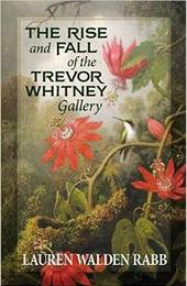 The Rise and Fall of the Trevor Whitney Gallery by Lauren Walden Rabb.