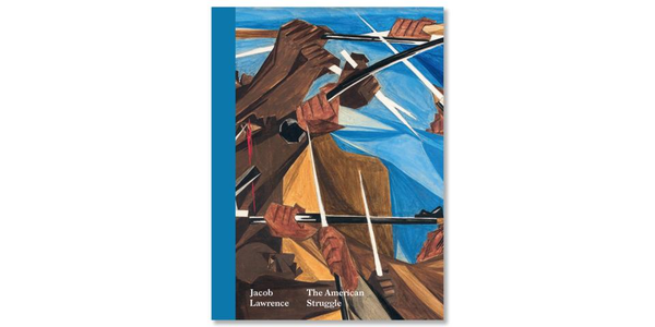 """""""Jacob Lawrence: The American Struggle"""" at the Peabody Essex Museum, published by Peabody Essex Museum / University of Washington Press"""