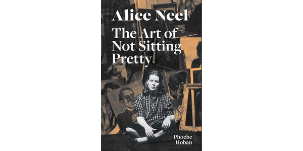Alice Neel: The Art of Not Sitting Prettyby Phoebe Hohan