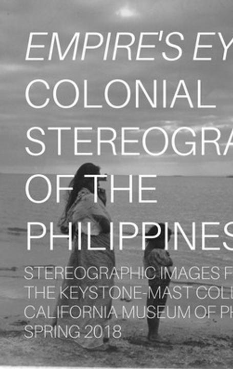 Empire's Eyes: Colonial Stereographs of the Philippines.  Curated by Jan Christian Bernabe, Ph.D.