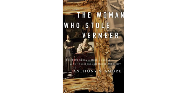 The Woman Who Stole Vermeer: The True Story of Rose Dugdale and the Russborough House Art Heist by Anthony M.  Amore