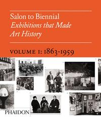 Salon to Biennial, Exhibitions that Made Art History, Vol 1